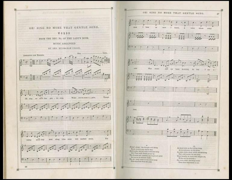 "Each issue of Godey's Lady's Book included scores and text for popular music, such as ""Oh! Sing No More that Gentle Song"" in three verses. Godey's Lady's Book, XXV, 56. (July 1842). Philadelphia: Louis A. Godey. Presented by Severance A. Milliken, call number: A20 G582, 1842-1844"