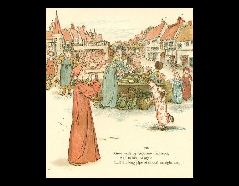 "Page 25, ""Once more he stept into the street, and to his lips again laid his long pipe of smooth straght cane…"" by Kate Greenaway. In Browning, Robert, 1812-1889. The pied piper of Hamelin. London, New York: Frederick Warne, 1888. Rare Books. Call No. PZ8.3.B82 P13 1888, IML 986146."