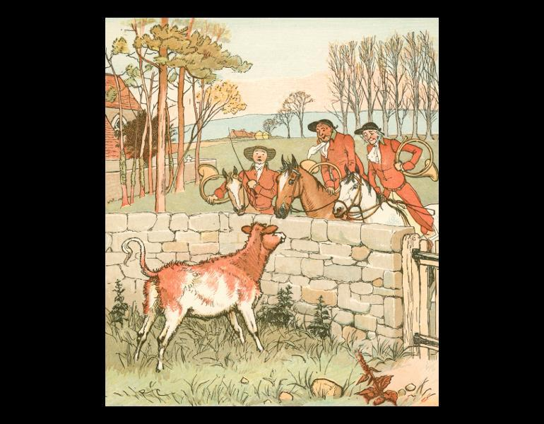 """The Three Jovial Huntsmen,"" page 14: ""They hunted, an' they hollo'd, an' the next thing they did find was a bull-claf in a pin-fold…"" In Caldecott, Randolph, 1846-1886. R. Caldecott's collection of pictures and songs. London, New York: Frederick Warne and Co., [n.d.]. Rare Books. Call No. PZ8.3 .C127 1887, IML 986142."