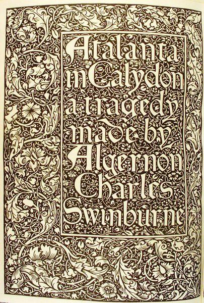 This woodcut title page was designed by William Morris for the only Kelmscott book to use a non-Morris type. Atlanta in Calydon's (1894) Greek passages were set from Macmillan electrotype.